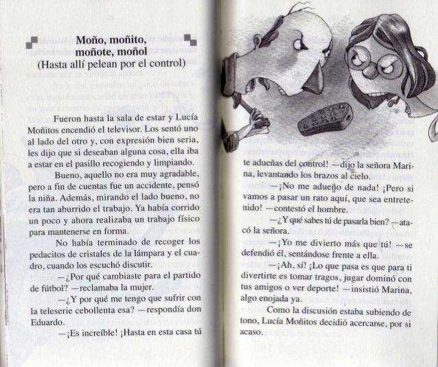 f Moño,  moñito,  I.  moñote,  moñol (Hasta allí pelean por el control)  Fueron hasta la sala de estar y Lucía Moñitos enc...