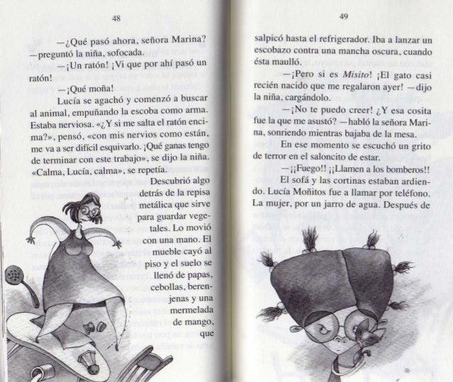 48  _ ¿Qué pasó ahora,  señora Marina?  _preguntó la niña,  sofocada.  , ,   — ¡Un ratón!  ¡Vi que por ahi paso un ratón! ...