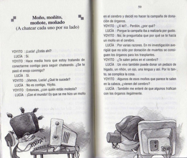 f Moño,  moñito,  I.  moñote,  moñado (A chatear cada uno por su lado)  YOY| T0 :  ¡Lucia!  ¿Estás ahí?  LUCÍA : Sí.  YOY|...