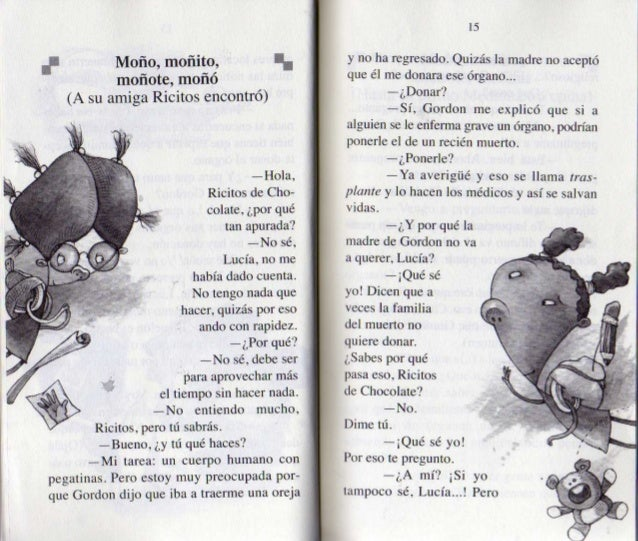 f Moño,  moñito,  I.   moñote,  moñó (A su amiga Ricitos encontro)  —Hola,  Ricitos de Cho- colate,  ¿por qué tan apurada?...