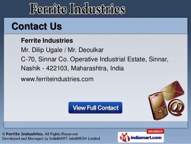 Contact Us Ferrite Industries Mr. Dilip Ugale / Mr. Deoulkar C-70, Sinnar Co. Operative Industrial Estate, Sinnar, Nashik ...