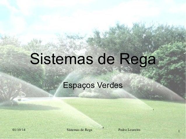 Sistemas de Rega Espaços Verdes  01/10/14  Sistemas de Rega  Pedro Loureiro  1