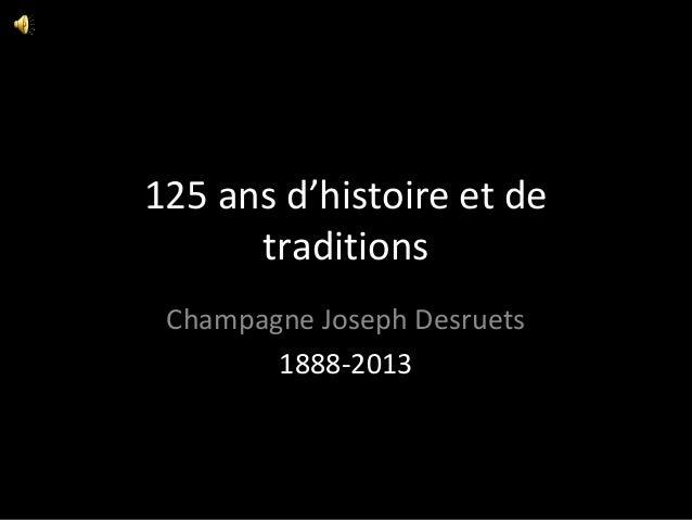 125 ans d'histoire et de traditions Champagne Joseph Desruets 1888-2013