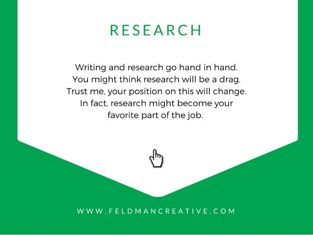 RESEARCH  Writing and research go hand in hand.  You might think research will be a drag.   Trust me,  your position on th...