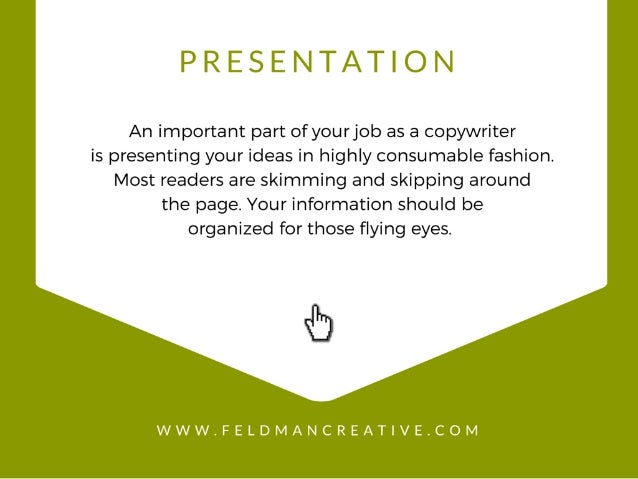 PRESENTATION  An important part of yourjob as a copywriter is presenting your ideas in highly consumable fashion.  Most re...
