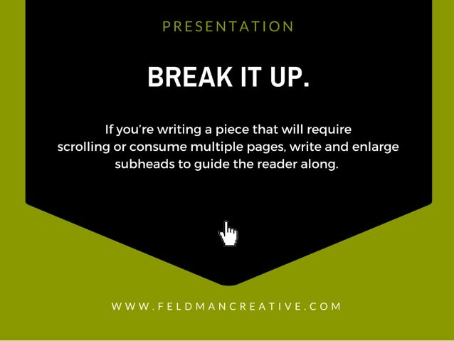PRESENTATION  BREAK IT UP.   If you're writing a piece that will require scrolling or consume multiple pages,  write and e...