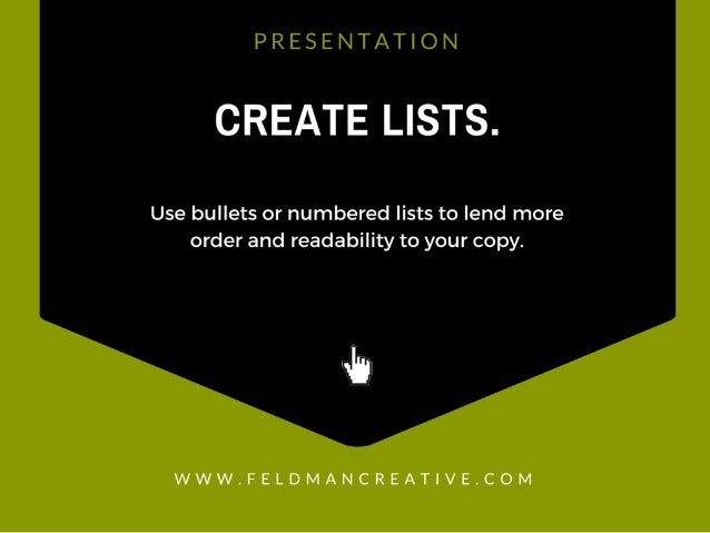 PRESENTATION  CREATE LISTS.   Use bullets or numbered lists to lend more order and readability to your copy.   4%  WWW. FE...