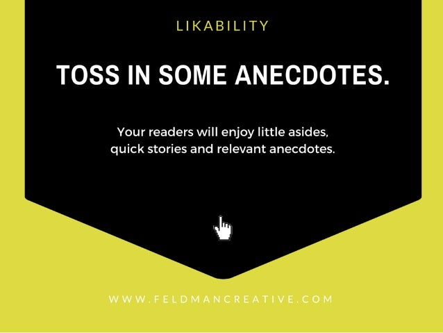LIKABILITY  T083 IN SOME ANECDOTES.   Your readers will enjoy little asides,  quick stories and relevant anecdotes.   'H  ...