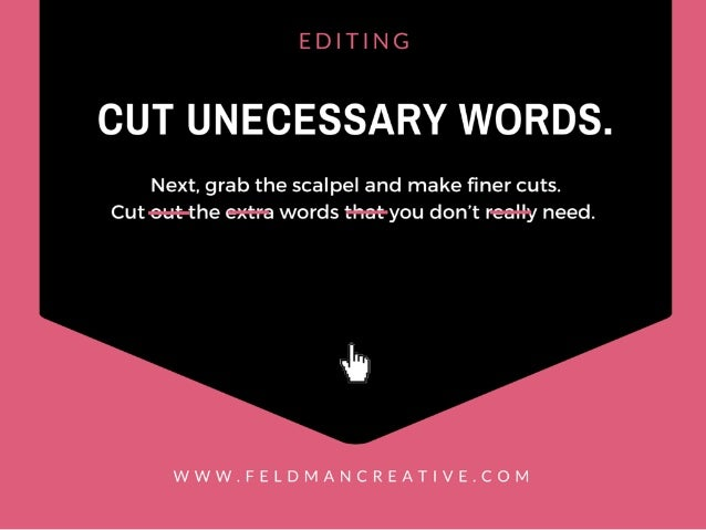 EDITING  CUT UNECESSARY WORDS.   Next,  grab the scalpel and make finer cuts.  Cut-out-the cxtra words that-you don't reall...
