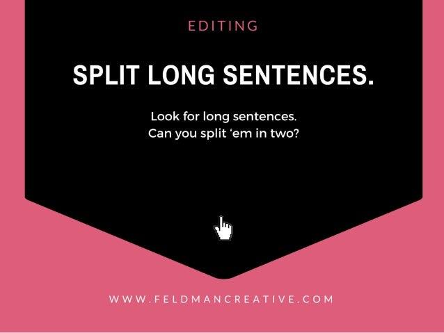 EDITING  SPLIT LONG SENTENCES.   Look for long sentences.  Can you split 'em in two?   ,5  WWW. FELDMANCREAT| VE. COM
