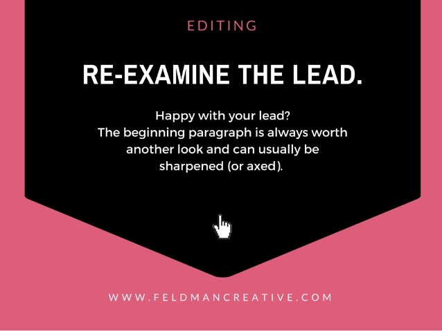 EDITING  RE-EXAMINE TI-IE LEAD.   Happy with your lead?  The beginning paragraph is always worth another look and can usua...