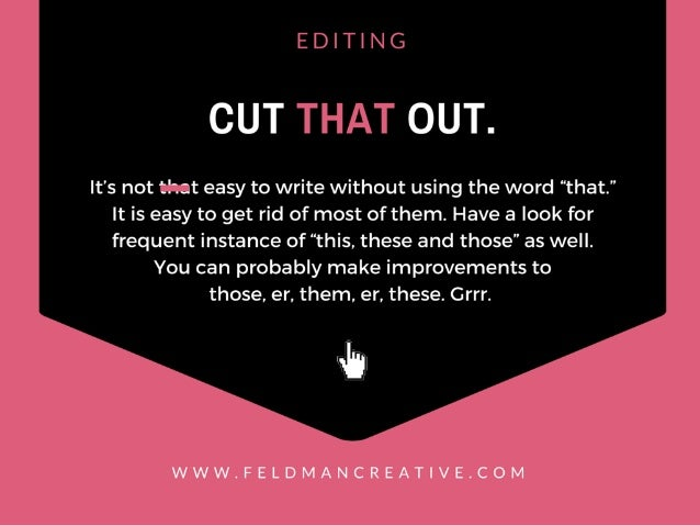 "EDITING  CUT THAT OUT.   It's not that easy to write without using the word ""that. "" It is easy to get rid of most of them..."