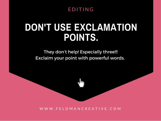 EDITING  DON'T USE EXCLAMATION POINTS.   They don't help!  Especially three! !! Exclaim your point with powerful words.   ...