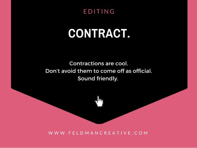 EDITING  CONTRACT.   Contractions are cool.  Don't avoid them to come off as official.  Sound friendly.   .5,  WWW. FELDMAN...