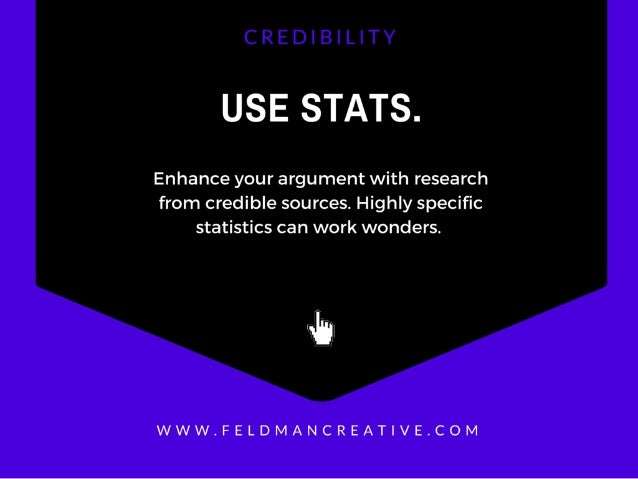 USE STATS.   Enhance your argument with research from credible sources.  Highly specific statistics can work wonders.   .5,...