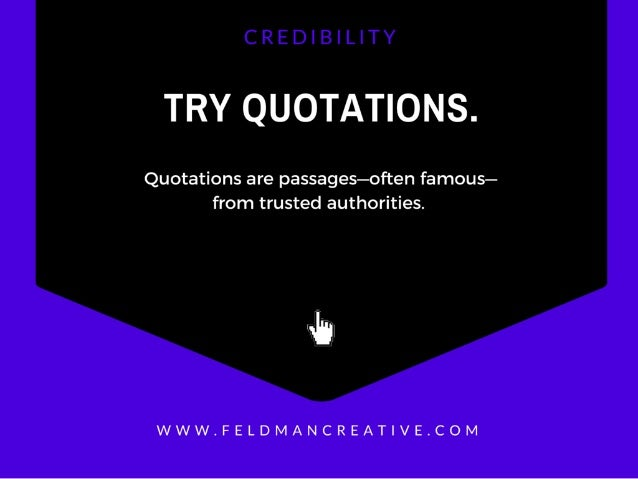 TRY QUOTATIONS.   Quotations are passages—often famous- from trusted authorities.   .5,  WWW. FELDMANCREAT| VE. COM