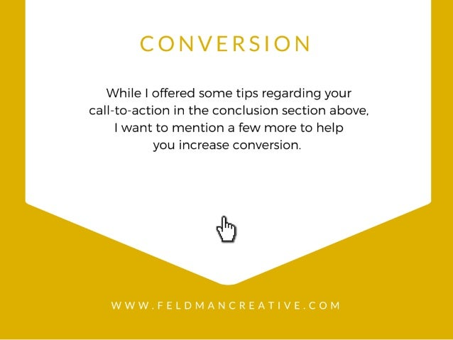 While I offered some tips regarding your call-to-action in the conclusion section above.  I want to mention a few more to ...