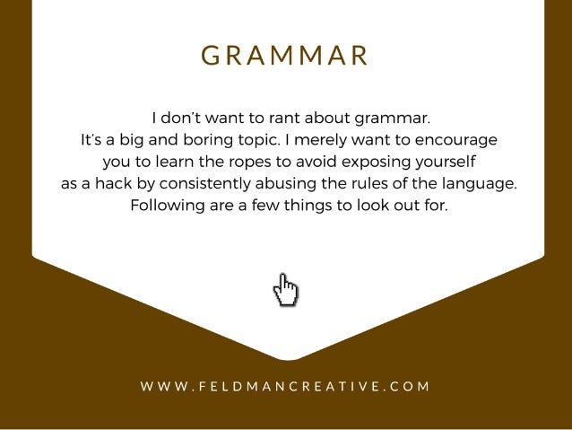 GRAMMAR  I don't want to rant about grammar.  It's a big and boring topic.  I merely want to encourage you to learn the ro...