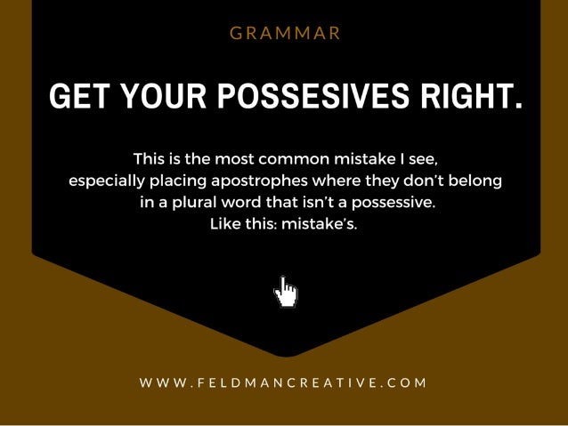 G R /  IVI IVI /  R  GET YOUR POSSESIVES RIGHT.   This is the most common mistake I see,  especially placing apostrophes w...