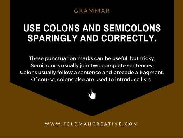 G R /  IVI IVI /  R  USE COLONS AND SEMICOLONS SPARINGLY AND CORRECTLY.   These punctuation marks can be useful,  but tric...