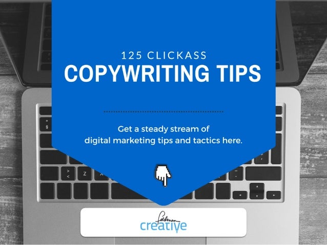 125 CLICKASS  CO RITING TIPS ,      Get a steady stream of ,  digital marketing tips and tactics here.