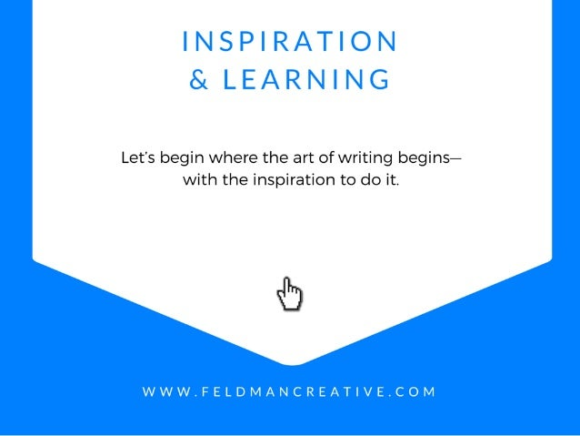 INSPIRATION & LEARNING  Let's begin where the art of writing begins- with the inspiration to do it.   41*)