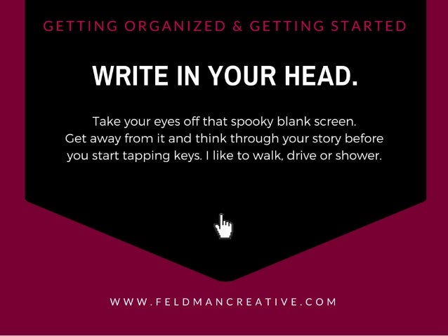 WRITE IN YOUR I-IEAD.   Take your eyes off that spooky blank screen.  Get away from it and think through your story before...