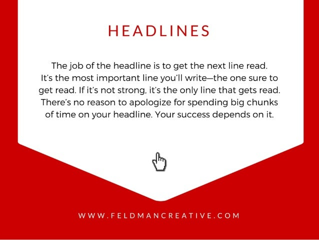 HEADLINES  Thejob of the headline is to get the next line read.  It's the most important line you'll write—the one sure to...