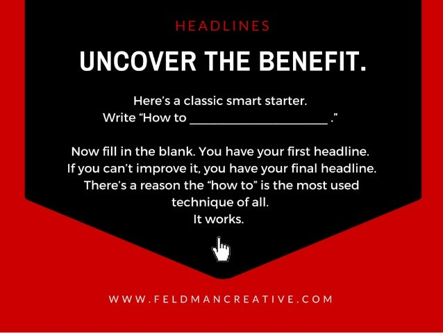 """UNCOVER THE BENEFIT.   Here's a classic smart starter.  Write """"How to . """"  Now fill in the blank.  You have your first headl..."""