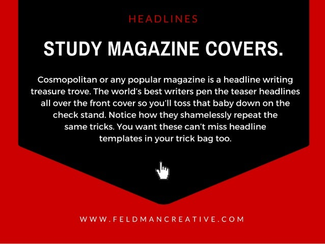 STUDY MAGAZINE COVERS.   Cosmopolitan or any popular magazine is a headline writing treasure trove.  The world's best writ...