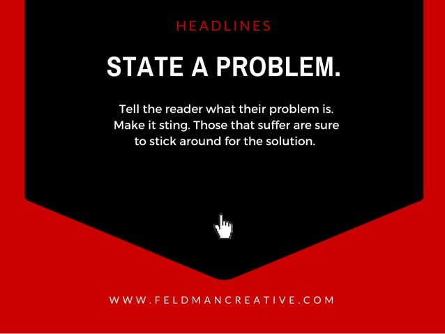 STATE A PROBLEM.   Tell the reader what their problem is.  Make it sting.  Those that suffer are sure to stick around for ...