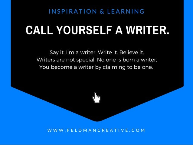 CALL YOURSELF A WRITER.   Say it.  I'm a writer.  Write it.  Believe it.  Writers are not special.  No one is born a write...