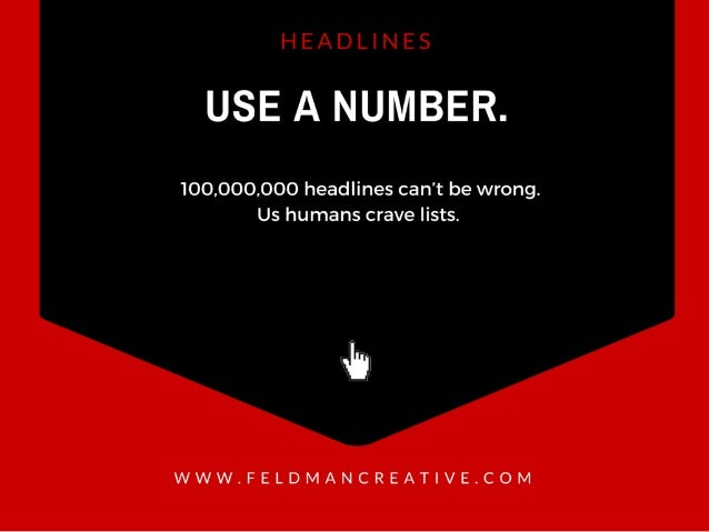 USE A NUMBER.   100,000,000 headlines can't be wrong.  Us humans crave lists.   'll  WWW. FELDMANCREAT| VE. COM