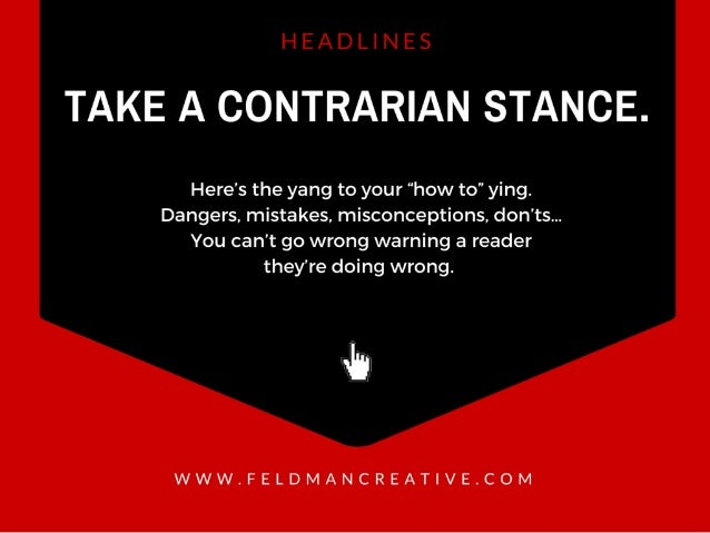 "TAKE A CONTRARIAN STANCE.   Here's the yang to your ""how to"" ying.  Dangers,  mistakes,  misconceptions,  don'ts. .. You c..."