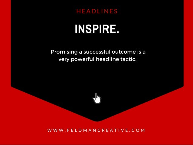 INSPIRE.   Promising a successful outcome is a very powerful headline tactic.   'll  WWW. FELDMANCREAT| VE. COM
