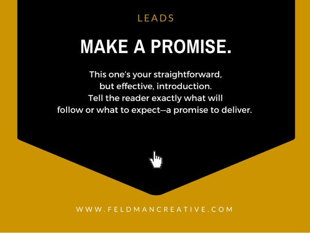 LEADS  MAKE A PROMISE.   This one's your straightforward,  but effective,  introduction.  Tell the reader exactly what wil...