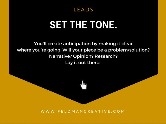 LEADS  SET THE TONE.   You'll create anticipation by making it clear where you're going.  Will your piece be a problem/ so...