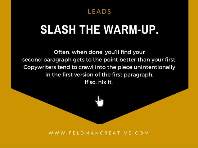 LEADS  SLASH TFIE WARM-UP.   Often,  when done,  you'll find your second paragraph gets to the point better than your first....