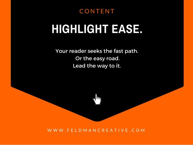 CONTENT  HIGHLIGHT EASE.   Your reader seeks the fast path.  Or the easy road.  Lead the way to it.   4%  WWW. FELDMANCREA...