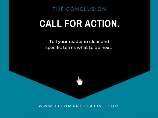 CALL FOR ACTION.   Tell your reader in clear and specific terms what to do next.   uh  WWW. FELDMANCREAT| VE. COM