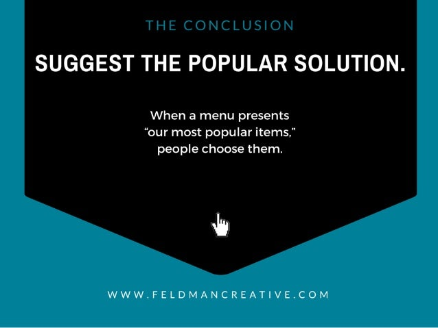 "SUGGEST THE POPULAR SOLUTION.   When a menu presents ""our most popular items. "" people choose them.   uh  WWW. FELDMANCREA..."