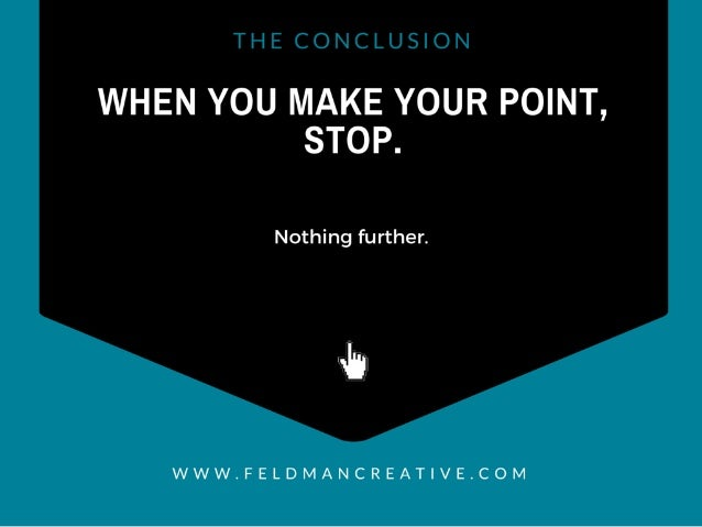 WHEN YOU MAKE YOUR POINT,  STOP.   Nothing further.   Ih  WWW. FELDMANCREAT| VE. COM