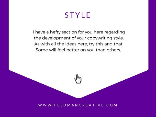 STYLE  I have a hefty section for you here regarding  the development of your copywriting style.   As with all the ideas h...