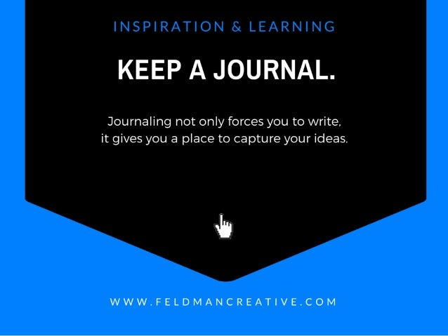 """KEEP A JOURNAL.   Journaling not only forces you to write.   it gives you a place to capture your ideas.   .4""""  WWW. FELDM..."""