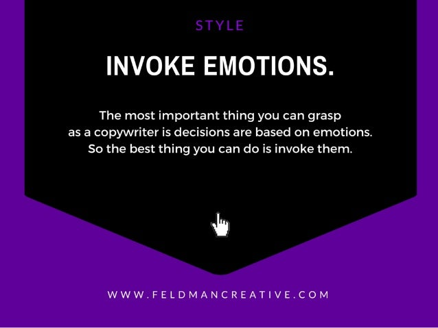 INVOKE EMOTIONS.   The most important thing you can grasp as a copywriter is decisions are based on emotions.  So the best...