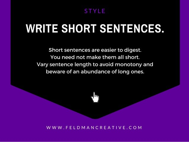 WRITE SHORT SENTENCES.   Short sentences are easier to digest.  You need not make them all short.  Vary sentence length to...