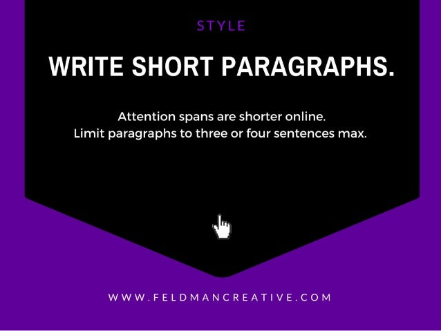 WRITE SHORT PARAGRAPHS.   Attention spans are shorter online.  Limit paragraphs to three or four sentences max.   Ib  WWW....