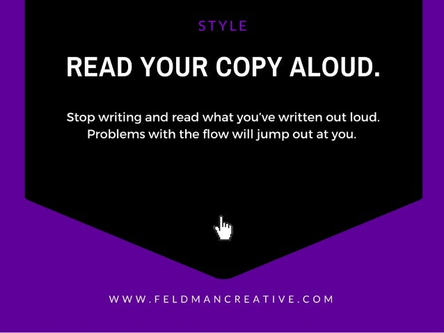READ YOUR COPY ALOUD.   Stop writing and read what you've written out loud.  Problems with the flow will jump out at you.  ...