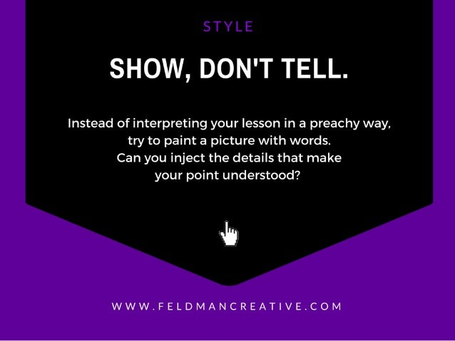 SHOW,  DON'T TELL.   Instead of interpreting your lesson in a preachy way.  try to paint a picture with words.  Can you in...