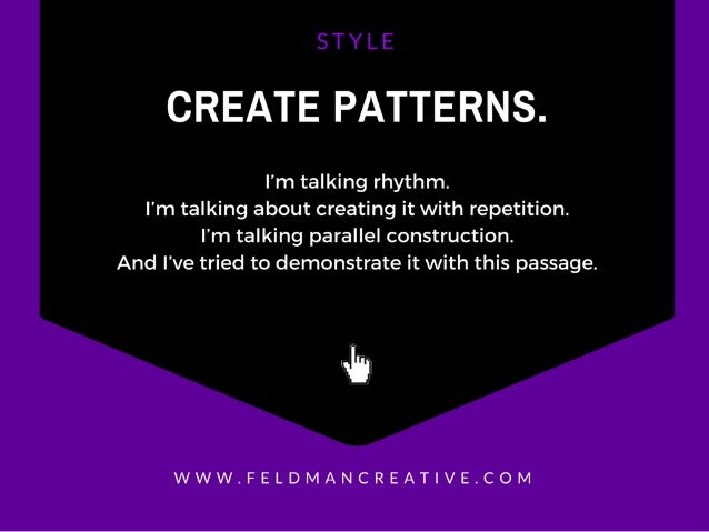CREATE PATTERNS.   I'm talking rhythm.  I'm talking about creating it with repetition.  I'm talking parallel construction....
